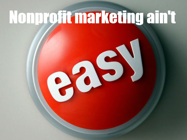 Nonprofit marketing ain't easy