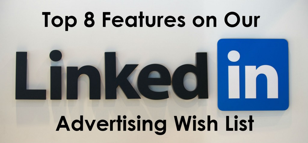LinkedIn Advertising Wish List
